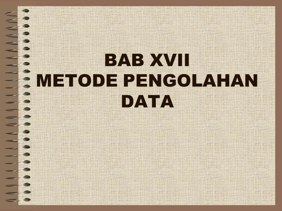 BAB XVII METODE PENGOLAHAN DATA