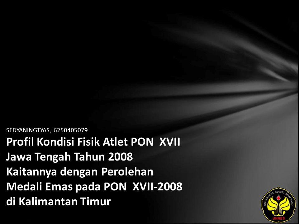 SEDYANINGTYAS, 6250405079 Profil Kondisi Fisik Atlet PON XVII Jawa Tengah Tahun 2008 Kaitannya dengan Perolehan Medali Emas pada PON XVII-2008 di Kalimantan Timur