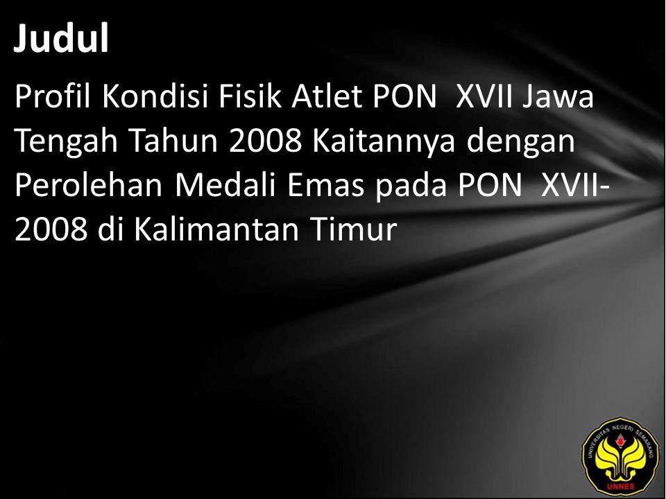 Judul Profil Kondisi Fisik Atlet PON XVII Jawa Tengah Tahun 2008 Kaitannya dengan Perolehan Medali Emas pada PON XVII- 2008 di Kalimantan Timur
