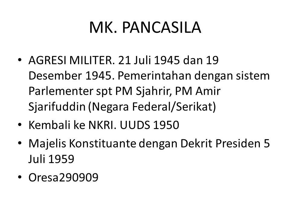 MK. PANCASILA AGRESI MILITER. 21 Juli 1945 dan 19 Desember 1945. Pemerintahan dengan sistem Parlementer spt PM Sjahrir, PM Amir Sjarifuddin (Negara Fe