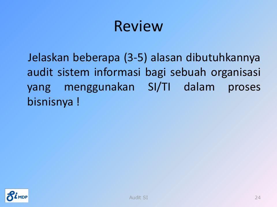Review Jelaskan beberapa (3-5) alasan dibutuhkannya audit sistem informasi bagi sebuah organisasi yang menggunakan SI/TI dalam proses bisnisnya ! Audi