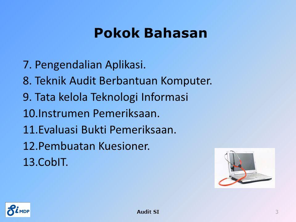 7. Pengendalian Aplikasi. 8. Teknik Audit Berbantuan Komputer. 9. Tata kelola Teknologi Informasi 10.Instrumen Pemeriksaan. 11.Evaluasi Bukti Pemeriks