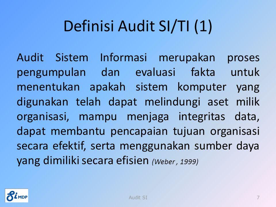 Definisi Audit SI/TI (1) Audit Sistem Informasi merupakan proses pengumpulan dan evaluasi fakta untuk menentukan apakah sistem komputer yang digunakan