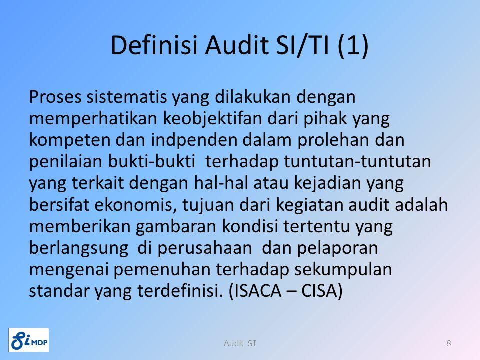 Definisi Audit SI/TI (1) Proses sistematis yang dilakukan dengan memperhatikan keobjektifan dari pihak yang kompeten dan indpenden dalam prolehan dan