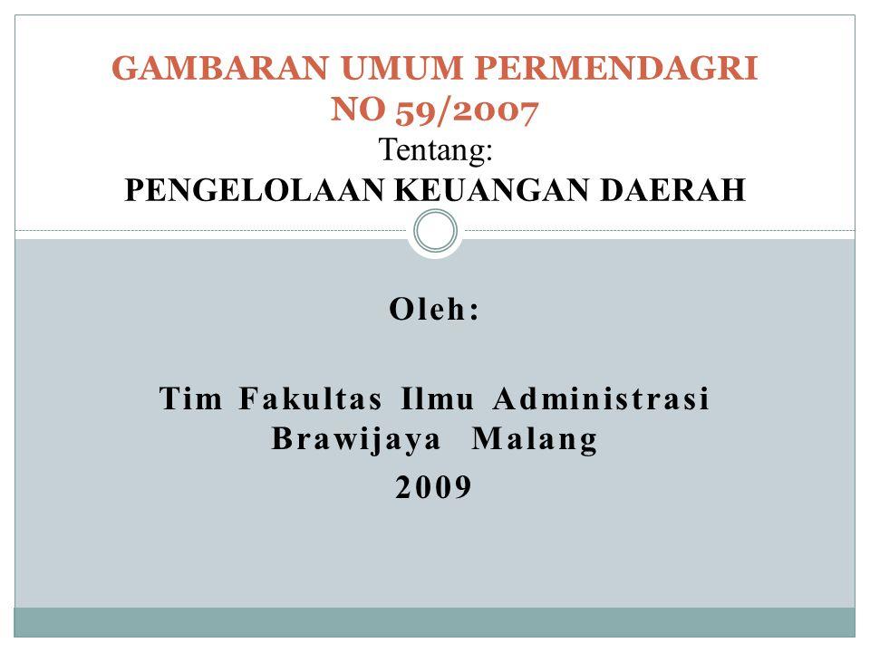 Oleh: Tim Fakultas Ilmu Administrasi Brawijaya Malang 2009 GAMBARAN UMUM PERMENDAGRI NO 59/2007 Tentang: PENGELOLAAN KEUANGAN DAERAH