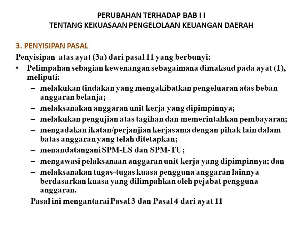 PERUBAHAN TERHADAP BAB I I TENTANG KEKUASAAN PENGELOLAAN KEUANGAN DAERAH 3. PENYISIPAN PASAL Penyisipan atas ayat (3a) dari pasal 11 yang berbunyi: Pe