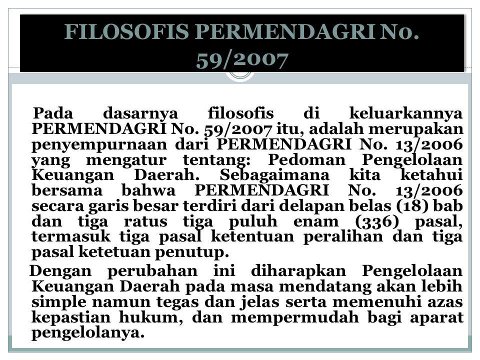 FILOSOFIS PERMENDAGRI N0. 59/2007 Pada dasarnya filosofis di keluarkannya PERMENDAGRI No. 59/2007 itu, adalah merupakan penyempurnaan dari PERMENDAGRI