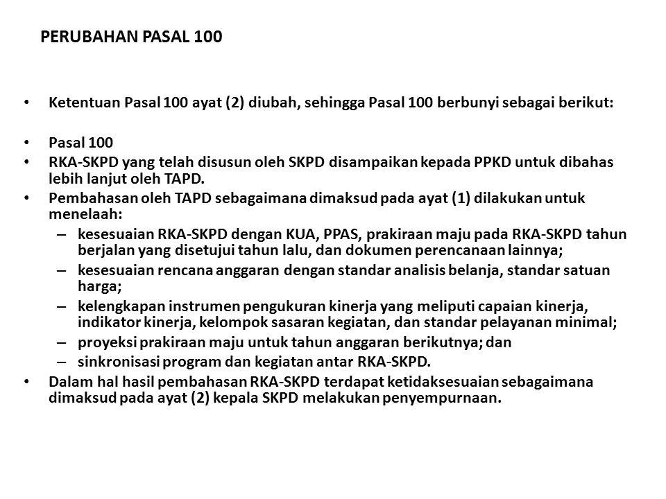 PERUBAHAN PASAL 100 Ketentuan Pasal 100 ayat (2) diubah, sehingga Pasal 100 berbunyi sebagai berikut: Pasal 100 RKA-SKPD yang telah disusun oleh SKPD disampaikan kepada PPKD untuk dibahas lebih lanjut oleh TAPD.