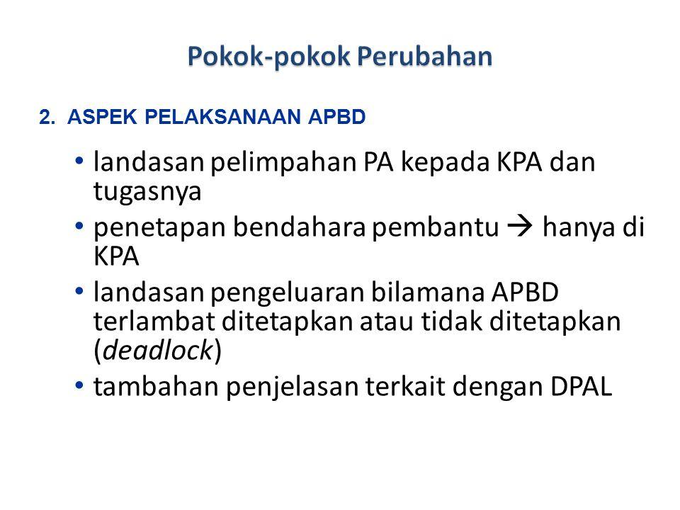 landasan pelimpahan PA kepada KPA dan tugasnya penetapan bendahara pembantu  hanya di KPA landasan pengeluaran bilamana APBD terlambat ditetapkan atau tidak ditetapkan (deadlock) tambahan penjelasan terkait dengan DPAL 2.