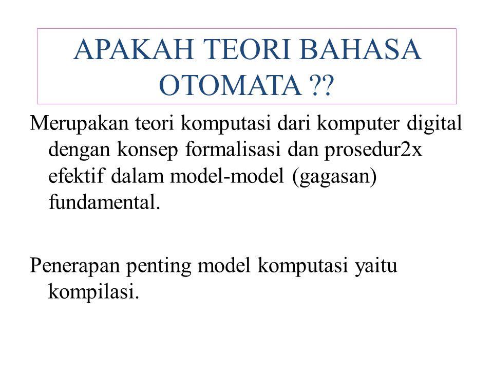APAKAH TEORI BAHASA OTOMATA ?? Merupakan teori komputasi dari komputer digital dengan konsep formalisasi dan prosedur2x efektif dalam model-model (gag