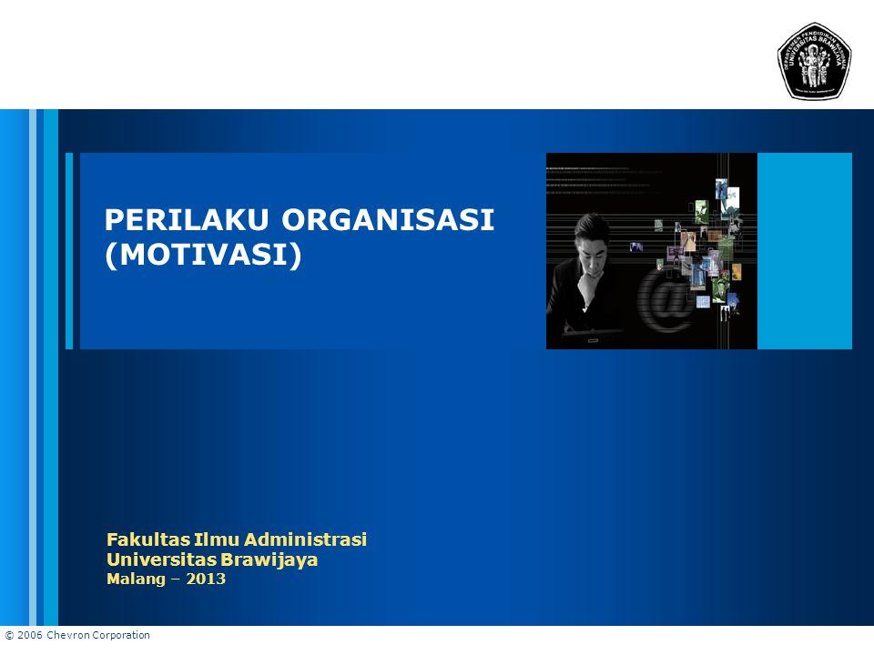 © 2006 Chevron Corporation PERILAKU ORGANISASI (MOTIVASI) Fakultas Ilmu Administrasi Universitas Brawijaya Malang – 2013
