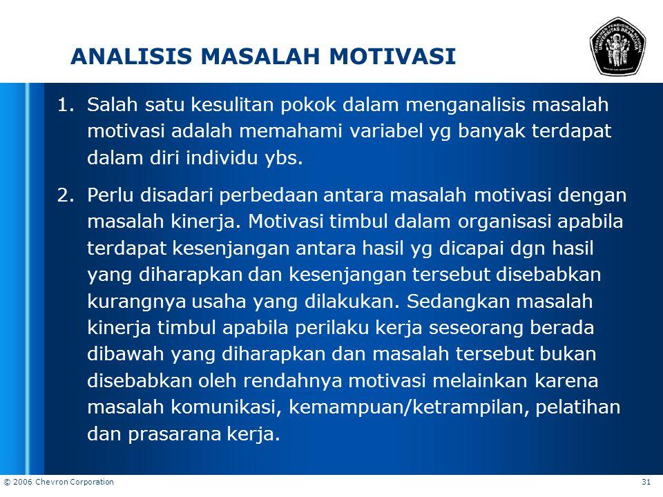 © 2006 Chevron Corporation 31 ANALISIS MASALAH MOTIVASI 1.Salah satu kesulitan pokok dalam menganalisis masalah motivasi adalah memahami variabel yg b