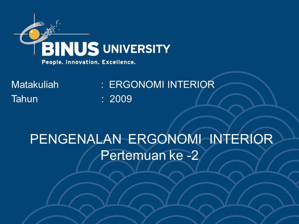 Bina Nusantara University 3 ERGONOMI INTERIOR DAPAT MEMBERIKAN SERANGKAIAN GRAFIK STANDAR PEDOMAN PERANCANGAN BAGI PERANCANG INTERIOR BERDASARKAN DATA- DATA ANTROPOMETRIK YANG MELIBATKAN HUBUNGAN ANTARA TUBUH MANUSIA DENGAN KOMPONEN FISIK DARI BERBAGAI RUANG INTERIOR TEMPAT MANUSIA HIDUP, BEKERJA ATAU BERMAIN