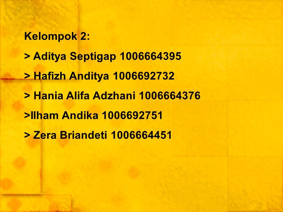 Kelompok 2: > Aditya Septigap 1006664395 > Hafizh Anditya 1006692732 > Hania Alifa Adzhani 1006664376 >Ilham Andika 1006692751 > Zera Briandeti 100666