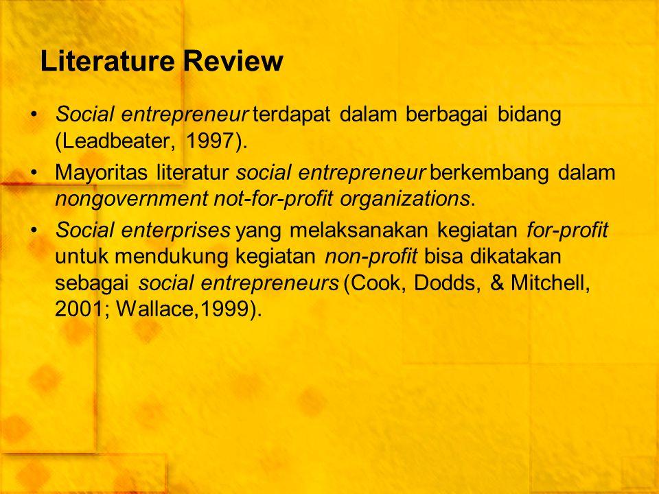 Literature Review Social entrepreneur terdapat dalam berbagai bidang (Leadbeater, 1997). Mayoritas literatur social entrepreneur berkembang dalam nong