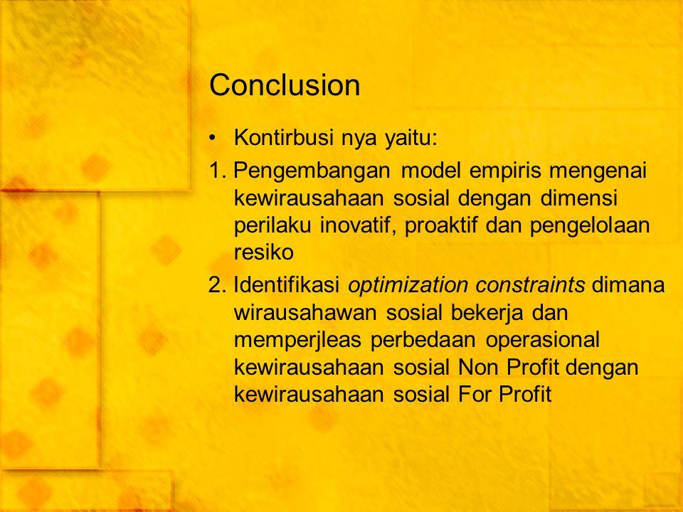 Conclusion Kontirbusi nya yaitu: 1. Pengembangan model empiris mengenai kewirausahaan sosial dengan dimensi perilaku inovatif, proaktif dan pengelolaa