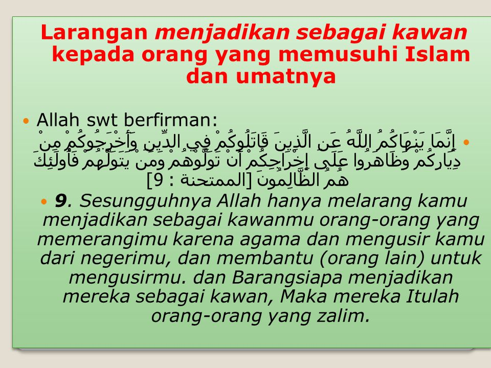 Larangan menjadikan sebagai kawan kepada orang yang memusuhi Islam dan umatnya Allah swt berfirman: إِنَّمَا يَنْهَاكُمُ اللَّهُ عَنِ الَّذِينَ قَاتَل