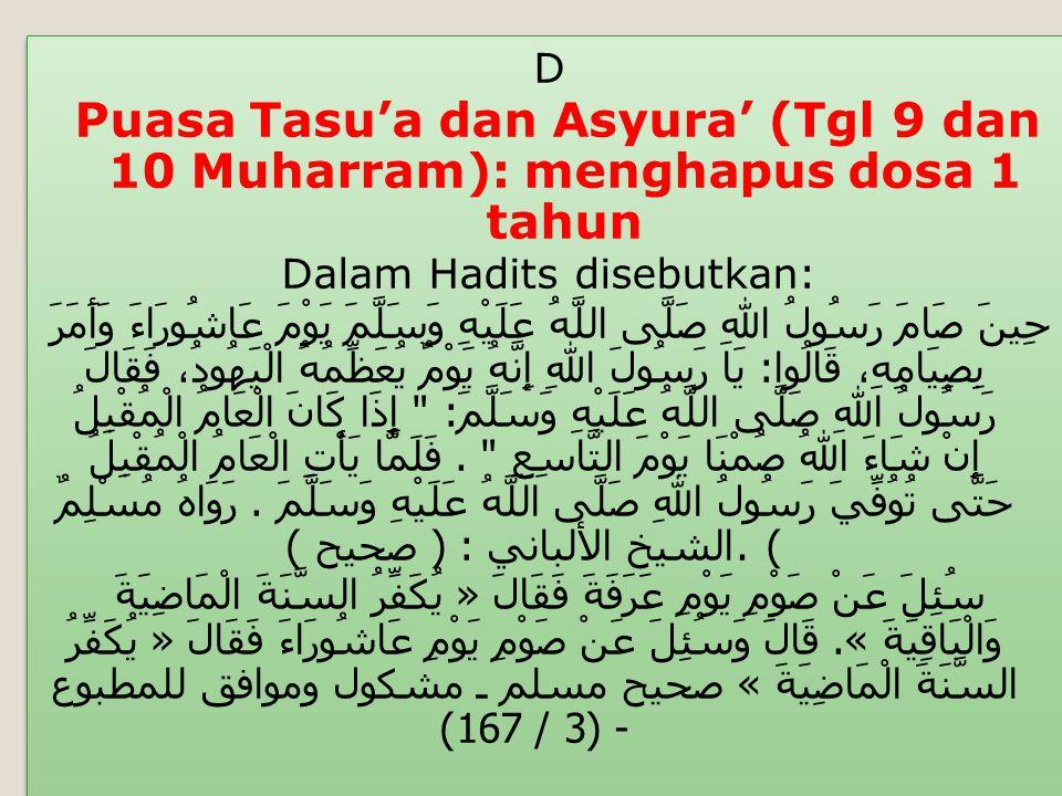 D Puasa Tasu'a dan Asyura' (Tgl 9 dan 10 Muharram): menghapus dosa 1 tahun Dalam Hadits disebutkan: حِينَ صَامَ رَسُولُ اللهِ صَلَّى اللَّهُ عَلَيْهِ