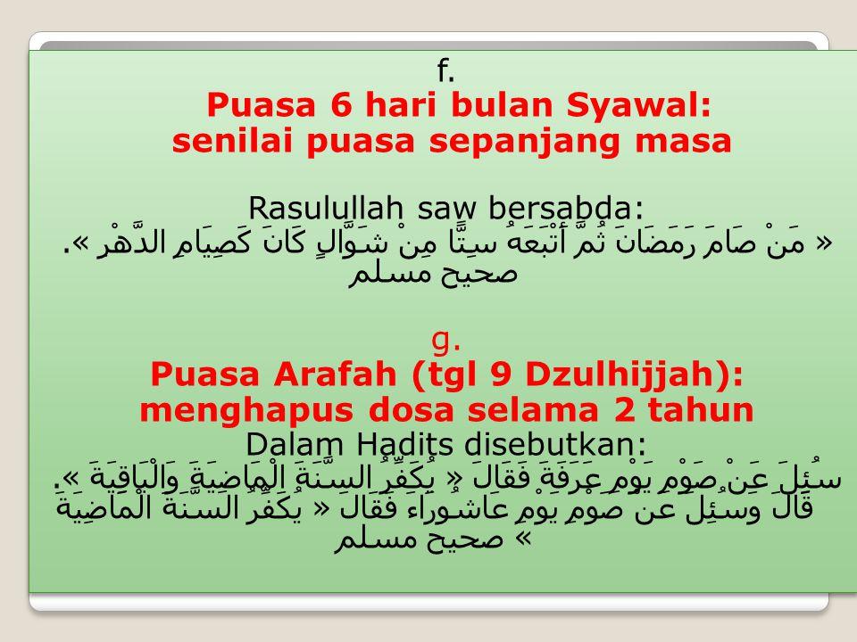 f. Puasa 6 hari bulan Syawal: senilai puasa sepanjang masa Rasulullah saw bersabda: « مَنْ صَامَ رَمَضَانَ ثُمَّ أَتْبَعَهُ سِتًّا مِنْ شَوَّالٍ كَانَ