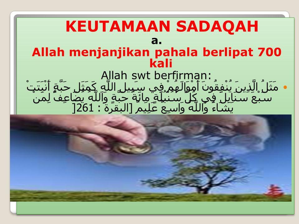KEUTAMAAN SADAQAH a. Allah menjanjikan pahala berlipat 700 kal i Allah swt berfirman: مَثَلُ الَّذِينَ يُنْفِقُونَ أَمْوَالَهُمْ فِي سَبِيلِ اللَّهِ ك
