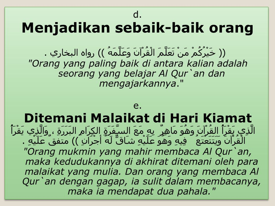 d. Menjadikan sebaik-baik orang (( خَيْرُكُمْ مَنْ تَعَلَّمَ الْقُرْآنَ وَعَلَّمَهُ )) رواه البخاري.