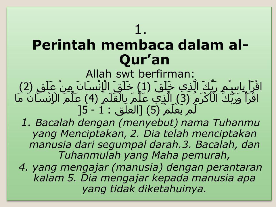 1. Perintah membaca dalam al- Qur'an Allah swt berfirman: اقْرَأْ بِاسْمِ رَبِّكَ الَّذِي خَلَقَ (1) خَلَقَ الْإِنْسَانَ مِنْ عَلَقٍ (2) اقْرَأْ وَرَب
