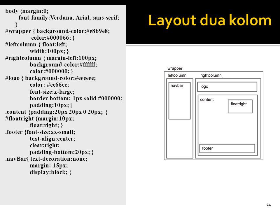 14 body {margin:0; font-family:Verdana, Arial, sans-serif; } #wrapper { background-color:#e8b9e8; color:#000066; } #leftcolumn { float:left; width:100