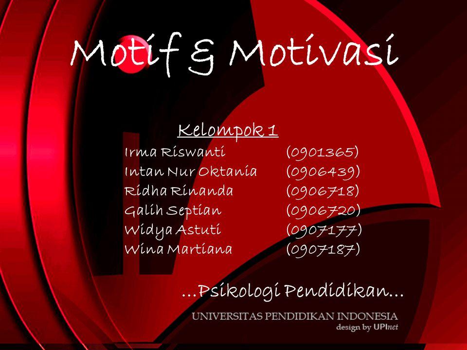 Motif & Motivasi Kelompok 1 Irma Riswanti(0901365) Intan Nur Oktania(0906439) Ridha Rinanda(0906718) Galih Septian(0906720) Widya Astuti(0907177) Wina Martiana(0907187) …Psikologi Pendidikan…