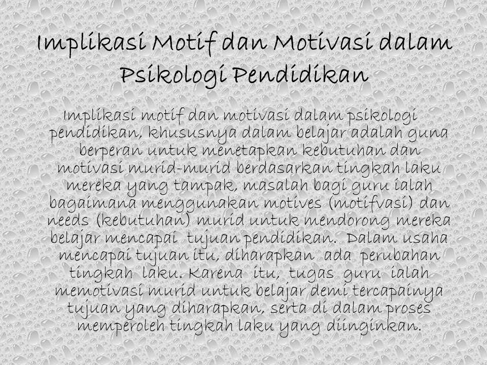 Hubungan Motivasi dengan Motif, Desakan, dan Kebutuhan Motif atau motive adalah dorongan yang terarah kepada pemenuhan kebutuhan psikis atau ruhaniah.