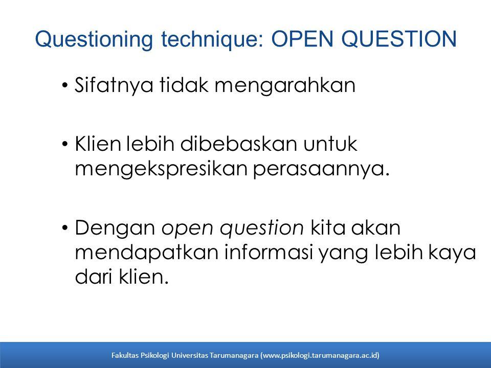Questioning technique: OPEN QUESTION Sifatnya tidak mengarahkan Klien lebih dibebaskan untuk mengekspresikan perasaannya. Dengan open question kita ak