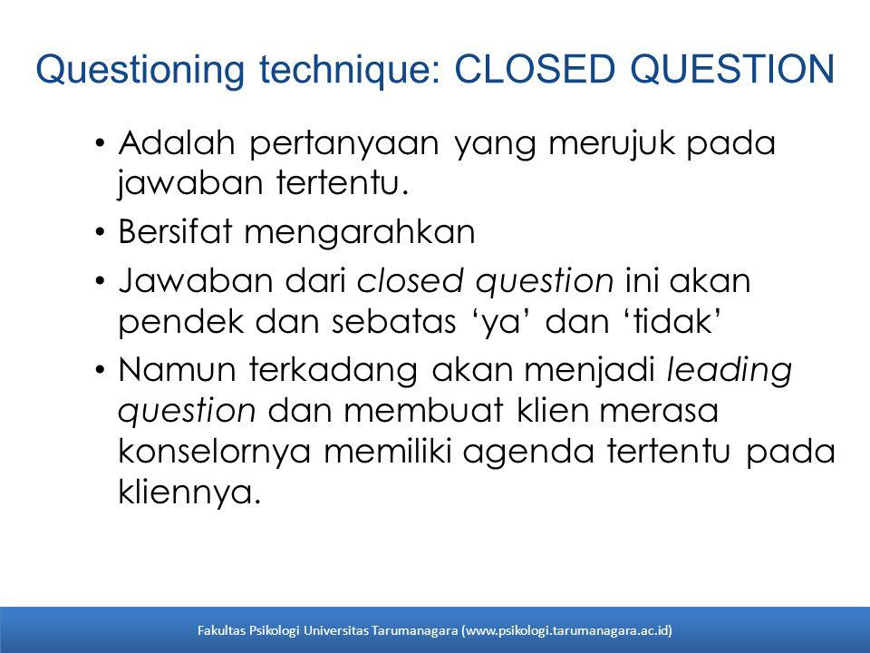 Questioning technique: CLOSED QUESTION Adalah pertanyaan yang merujuk pada jawaban tertentu. Bersifat mengarahkan Jawaban dari closed question ini aka