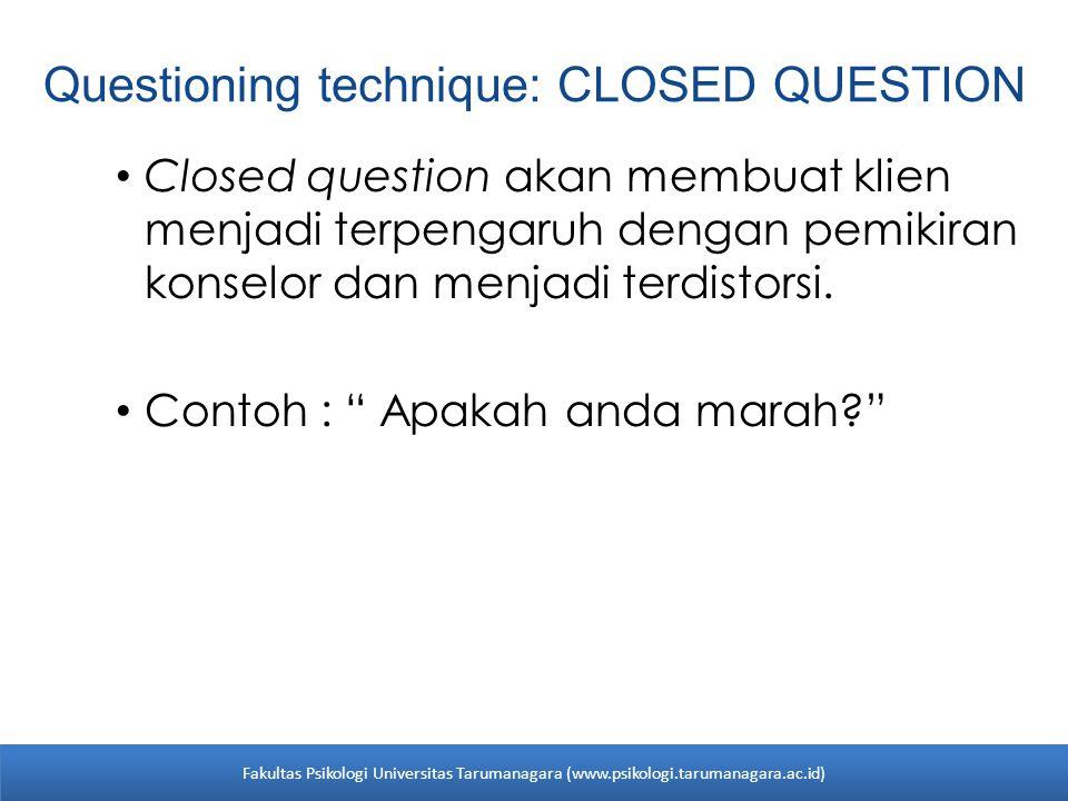 Questioning technique: CLOSED QUESTION Closed question akan membuat klien menjadi terpengaruh dengan pemikiran konselor dan menjadi terdistorsi. Conto