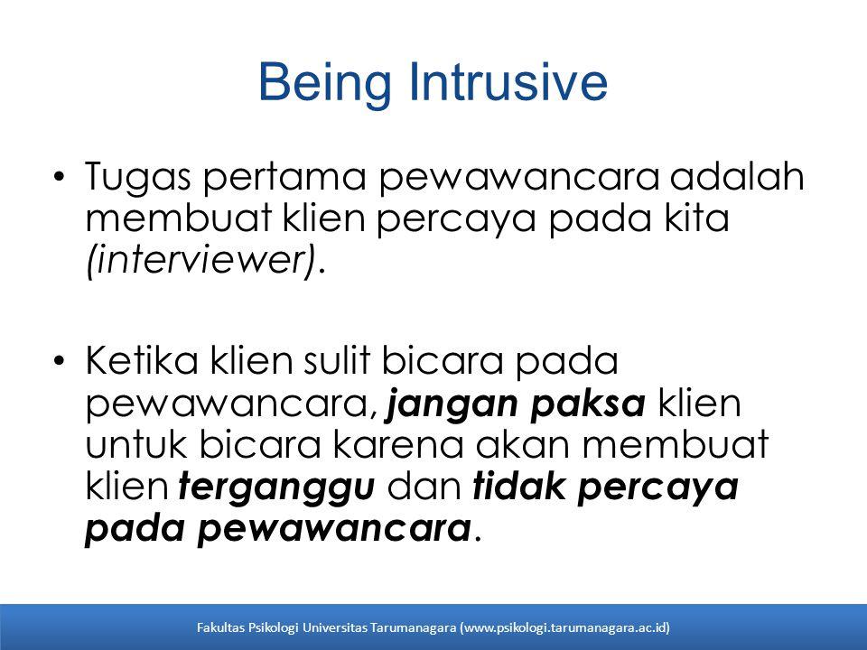 Being Intrusive Tugas pertama pewawancara adalah membuat klien percaya pada kita (interviewer). Ketika klien sulit bicara pada pewawancara, jangan pak
