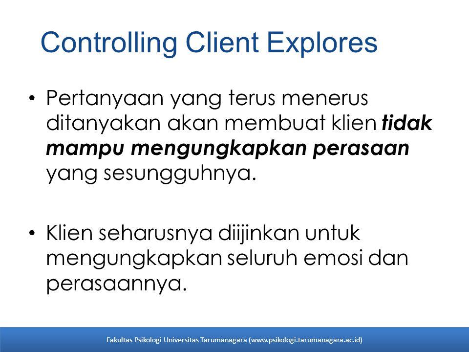 Controlling Client Explores Pertanyaan yang terus menerus ditanyakan akan membuat klien tidak mampu mengungkapkan perasaan yang sesungguhnya. Klien se