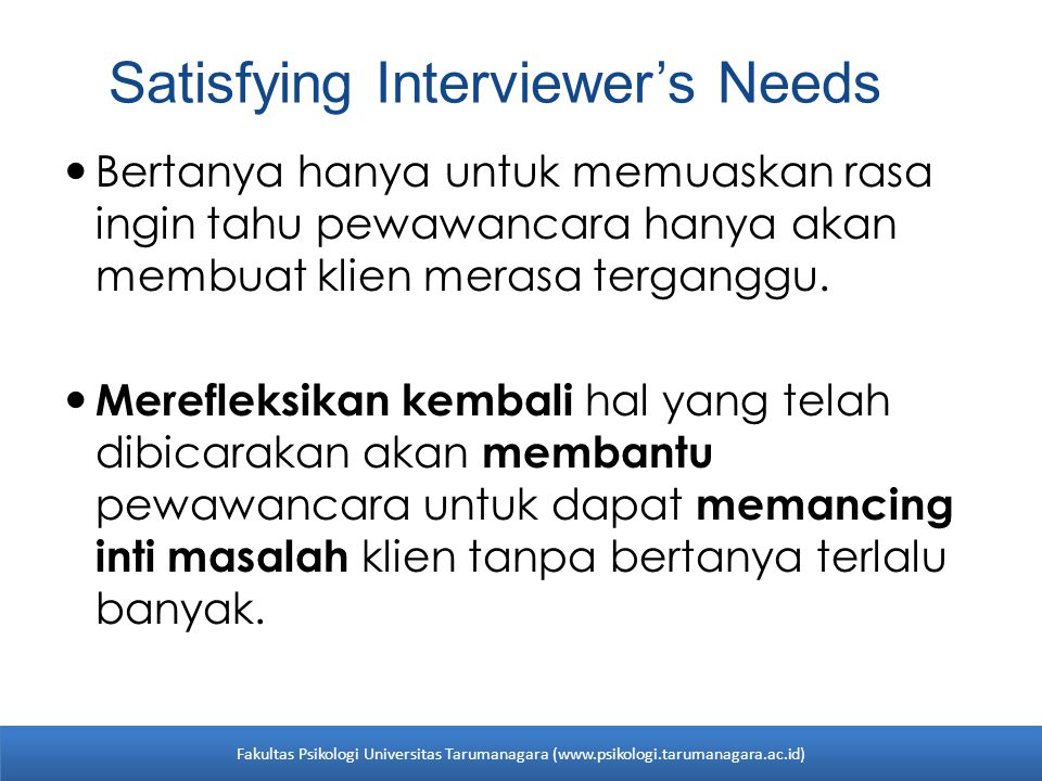 Satisfying Interviewer's Needs Bertanya hanya untuk memuaskan rasa ingin tahu pewawancara hanya akan membuat klien merasa terganggu. Merefleksikan kem