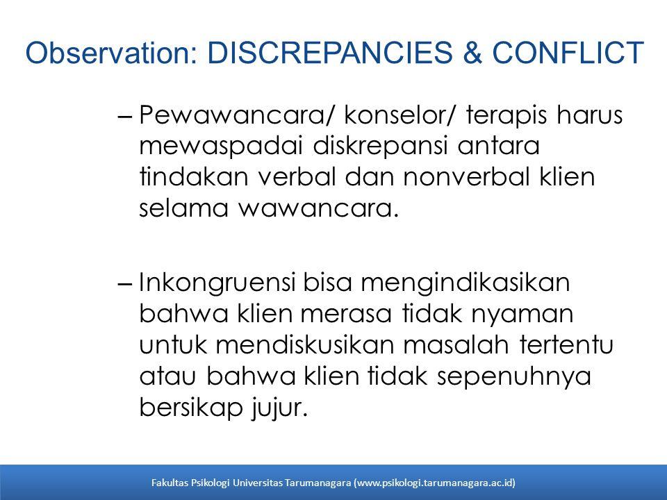 Observation: DISCREPANCIES & CONFLICT – Pewawancara/ konselor/ terapis harus mewaspadai diskrepansi antara tindakan verbal dan nonverbal klien selama
