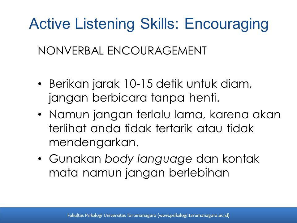 Active Listening Skills: Encouraging NONVERBAL ENCOURAGEMENT Berikan jarak 10-15 detik untuk diam, jangan berbicara tanpa henti. Namun jangan terlalu