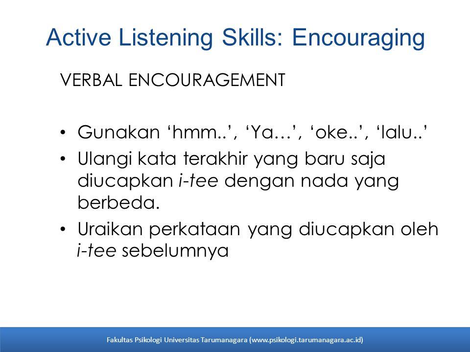 Active Listening Skills: Encouraging VERBAL ENCOURAGEMENT Gunakan 'hmm..', 'Ya…', 'oke..', 'lalu..' Ulangi kata terakhir yang baru saja diucapkan i-te