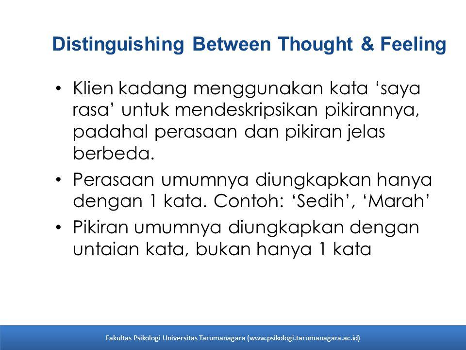 Distinguishing Between Thought & Feeling Klien kadang menggunakan kata 'saya rasa' untuk mendeskripsikan pikirannya, padahal perasaan dan pikiran jela