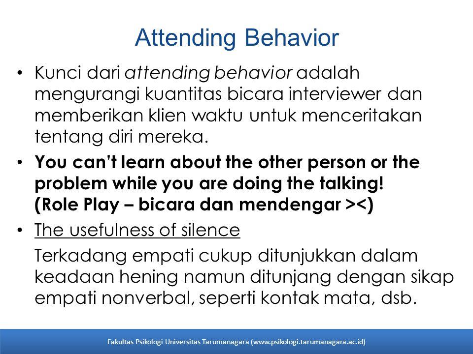 Attending Behavior Kunci dari attending behavior adalah mengurangi kuantitas bicara interviewer dan memberikan klien waktu untuk menceritakan tentang