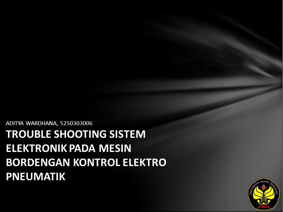ADITYA WARDHANA, 5250303006 TROUBLE SHOOTING SISTEM ELEKTRONIK PADA MESIN BORDENGAN KONTROL ELEKTRO PNEUMATIK