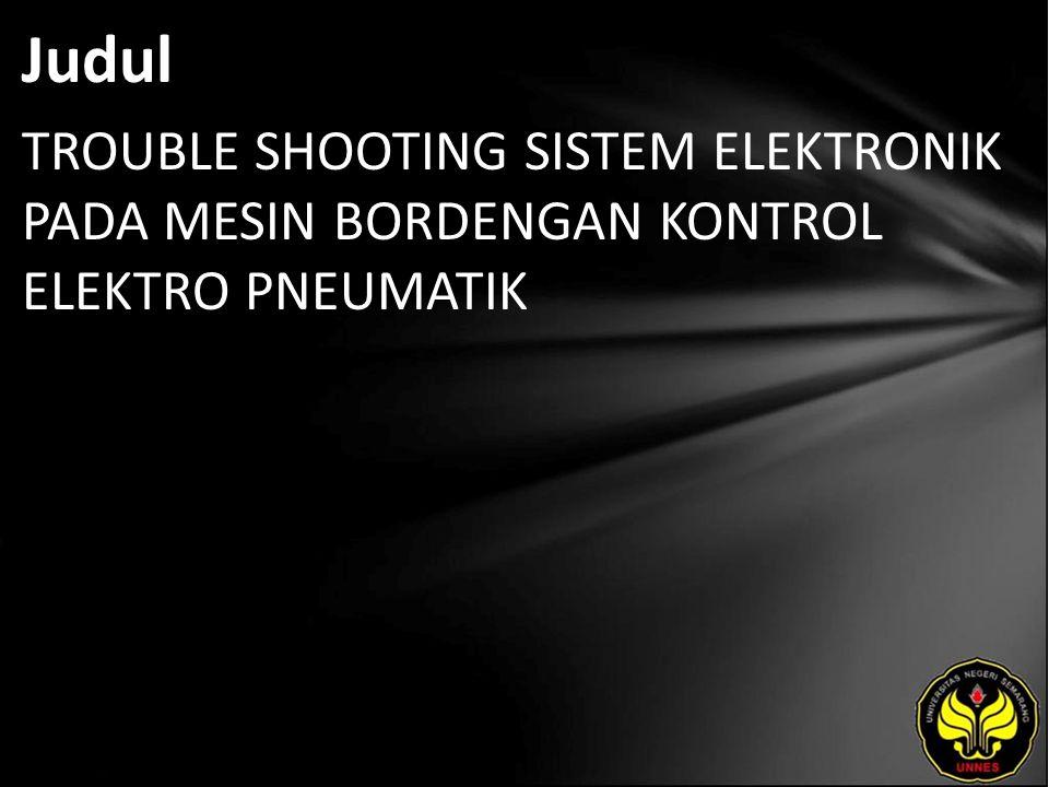 Judul TROUBLE SHOOTING SISTEM ELEKTRONIK PADA MESIN BORDENGAN KONTROL ELEKTRO PNEUMATIK