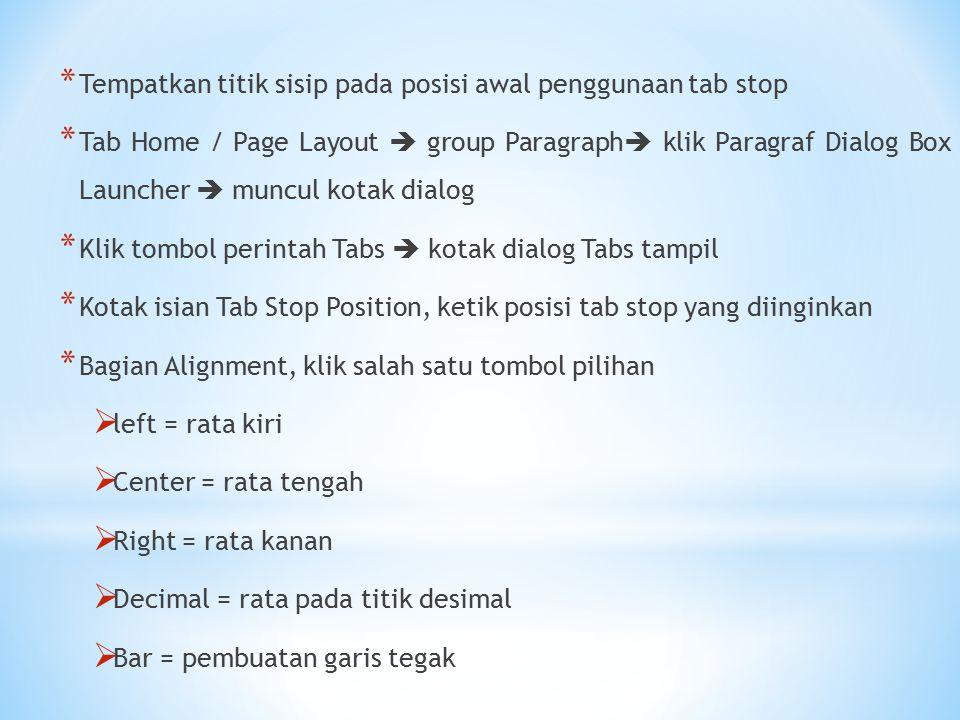 * Tempatkan titik sisip pada posisi awal penggunaan tab stop * Tab Home / Page Layout  group Paragraph  klik Paragraf Dialog Box Launcher  muncul k