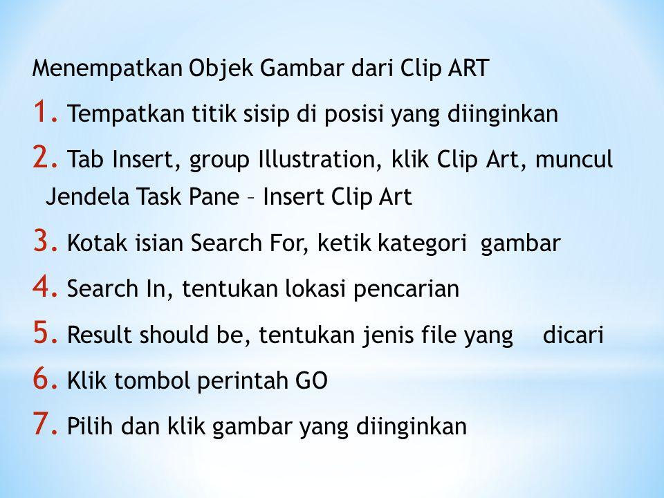 Menempatkan Objek Gambar dari Clip ART 1. Tempatkan titik sisip di posisi yang diinginkan 2. Tab Insert, group Illustration, klik Clip Art, muncul Jen