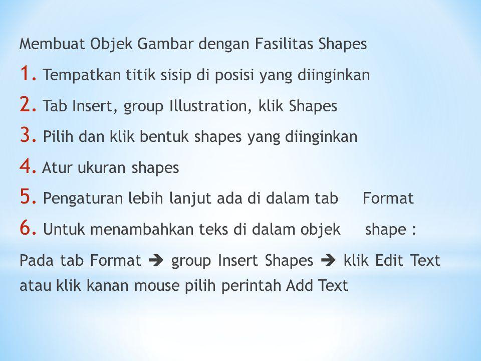 Membuat Objek Gambar dengan Fasilitas Shapes 1. Tempatkan titik sisip di posisi yang diinginkan 2. Tab Insert, group Illustration, klik Shapes 3. Pili