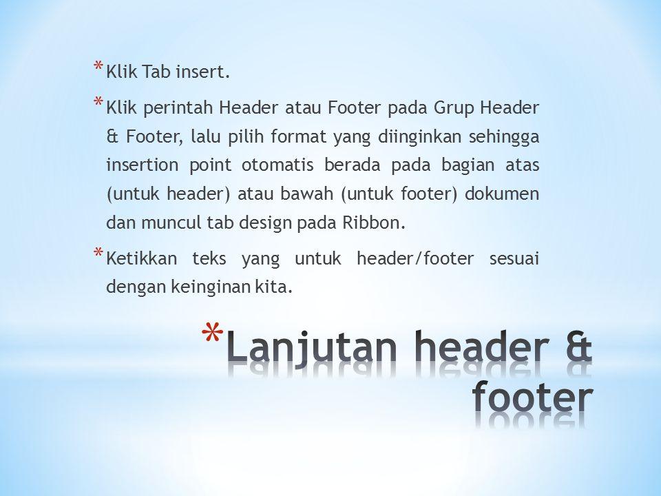 * Klik Tab insert. * Klik perintah Header atau Footer pada Grup Header & Footer, lalu pilih format yang diinginkan sehingga insertion point otomatis b
