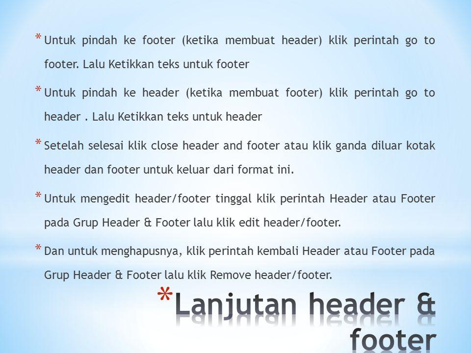 * Untuk pindah ke footer (ketika membuat header) klik perintah go to footer. Lalu Ketikkan teks untuk footer * Untuk pindah ke header (ketika membuat