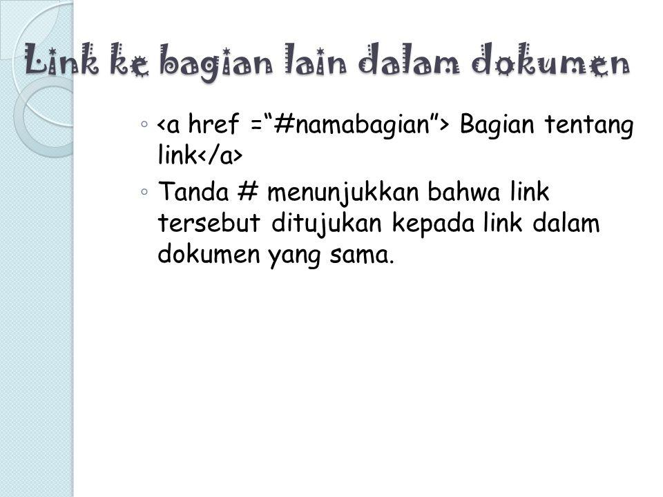 Link ke bagian lain dalam dokumen ◦ Bagian tentang link ◦ Tanda # menunjukkan bahwa link tersebut ditujukan kepada link dalam dokumen yang sama.