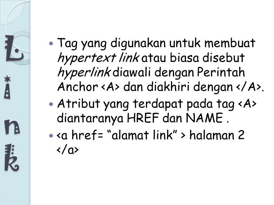 LinkLinkLinkLink Tag yang digunakan untuk membuat hypertext link atau biasa disebut hyperlink diawali dengan Perintah Anchor dan diakhiri dengan. Atri