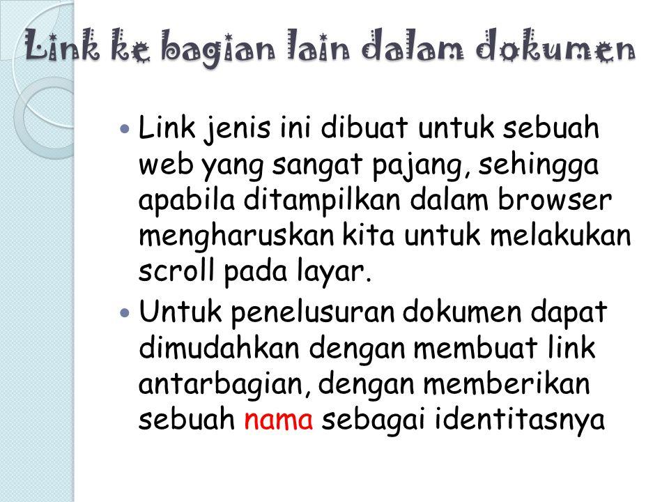 Link ke bagian lain dalam dokumen Link jenis ini dibuat untuk sebuah web yang sangat pajang, sehingga apabila ditampilkan dalam browser mengharuskan k